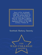 Diary of Sir Archibald Johnston, Lord Wariston. 1639, the Preservation of the Honours of Scotland, 1651-52, Lord Mar's Legacies, 1722-27, Letters Concerning Highland Affairs in the 18th Century Volume 26 - War College Series