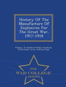 History of the Manufacture of Explosives for the Great War, 1917-1918 - War College Series
