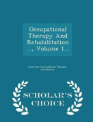 Occupational Therapy and Rehabilitation ..., Volume 1... - Scholar's Choice Edition