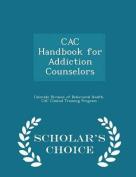 Cac Handbook for Addiction Counselors - Scholar's Choice Edition