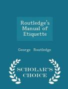 Routledge's Manual of Etiquette - Scholar's Choice Edition