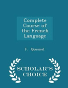Complete Course of the French Language - Scholar's Choice Edition