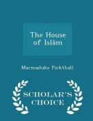 The House of Islam - Scholar's Choice Edition