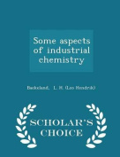 Some Aspects of Industrial Chemistry - Scholar's Choice Edition
