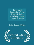 Lays and Legends of the English Lake Country, with Copious Notes - Scholar's Choice Edition