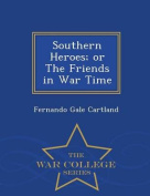 Southern Heroes; Or the Friends in War Time - War College Series