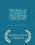 The Diary of a Citizen of Paris During 'The Terror' - Scholar's Choice Edition