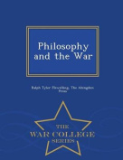 Philosophy and the War - War College Series