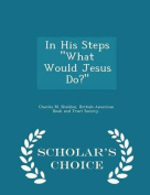 In His Steps What Would Jesus Do? - Scholar's Choice Edition