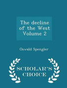 The Decline of the West Volume 2 - Scholar's Choice Edition
