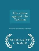 The Crime Against the Yakimas - Scholar's Choice Edition