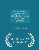Ice Breakers; Games and Stunts for Large and Small Groups - Scholar's Choice Edition