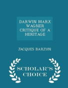 Darwin Marx Wagner Critique of a Heritage - Scholar's Choice Edition