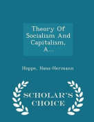 Theory of Socialism and Capitalism, A... - Scholar's Choice Edition