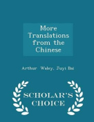 More Translations from the Chinese - Scholar's Choice Edition