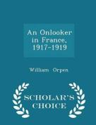 An Onlooker in France, 1917-1919 - Scholar's Choice Edition