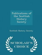 Publications of the Scottish History Society - Scholar's Choice Edition