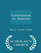 Communism in America - Scholar's Choice Edition