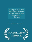 An Epistle to the Princess Elizabeth of the Rhine, and Countess of Hornes - Scholar's Choice Edition