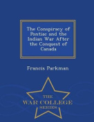 The Conspiracy of Pontiac and the Indian War After the Conquest of Canada - War College Series