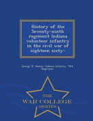 History of the Seventy-Ninth Regiment Indiana Volunteer Infantry in the Civil War of Eighteen Sixty- - War College Series
