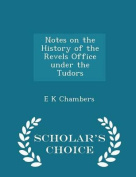 Notes on the History of the Revels Office Under the Tudors - Scholar's Choice Edition