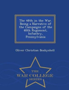 The 48th in the War. Being a Narrative of the Campaigns of the 48th Regiment, Infantry, Pennsylvania - War College Series