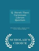 Q. Horati Flacci Carminum Librum Quintum - Scholar's Choice Edition