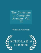 The Christian in Complete Armour Vol. III - Scholar's Choice Edition