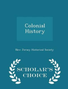 Colonial History - Scholar's Choice Edition