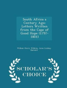 South Africa a Century Ago; Letters Written from the Cape of Good Hope (1797-1801) - Scholar's Choice Edition