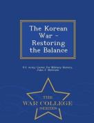 The Korean War - Restoring the Balance - War College Series