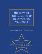 History of the Civil War in America, Volume 1 - War College Series