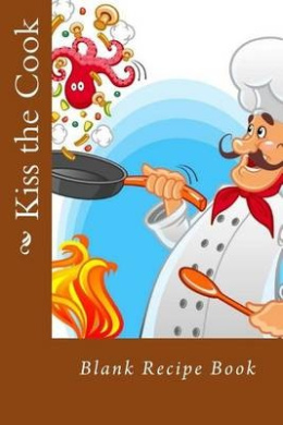 Kiss the Cook: Blank Recipe Book