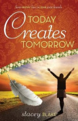 Today Creates Tomorrow
