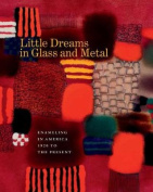 Little Dreams in Glass and Metal