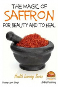 The Magic of Saffron - For Beauty and to Heal