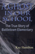 A Ghost in Our School - The True Story of Battletown Elementary