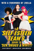 The Self-Esteem Team's Guide to Sex, Drugs and WTFs!?