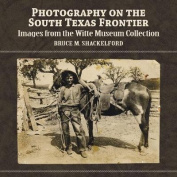 Photography on the South Texas Frontier