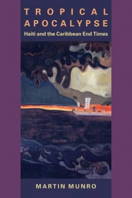 Tropical Apocalypse: Haiti and the Caribbean End Times (New World Studies)