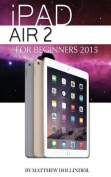 iPad Air 2: For Beginners 2015