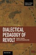 Dialectical Pedagogy Of Revolt, A