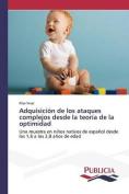 Adquisicion de Los Ataques Complejos Desde La Teoria de La Optimidad [Spanish]