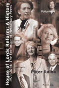 House of Lords Reform: A History: Volume 4  : 1971-2014: The Exclusion of Hereditary Peers