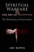 Spiritual Warfare & the Art of Deception  : The Hijacking of Spirituality