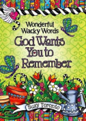 Wonderful Wacky Words God Wants You to Remember