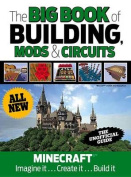 The Big Book of Building, Mods & Circuits  : Minecraft(r)(TM) Imagine It . . . Create It . . . Build It