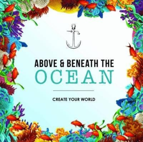 Above and Beneath the Ocean: Create Your World by New Holland Publishers.