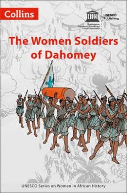 The Women Soldiers of Dahomey (Women in African History) (Women in African History)